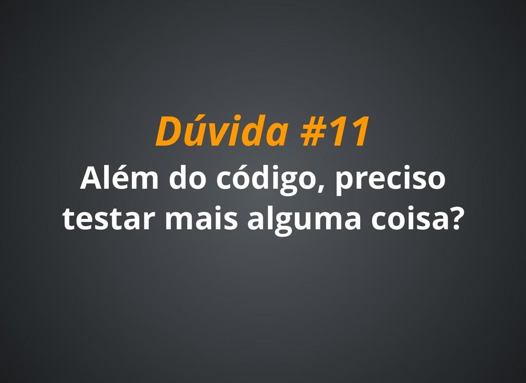 Dúvida #11 Dúvida #11 Além do código, preciso A...