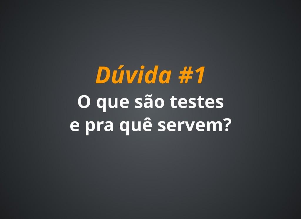 Dúvida #1 Dúvida #1 O O que que são testes são ...