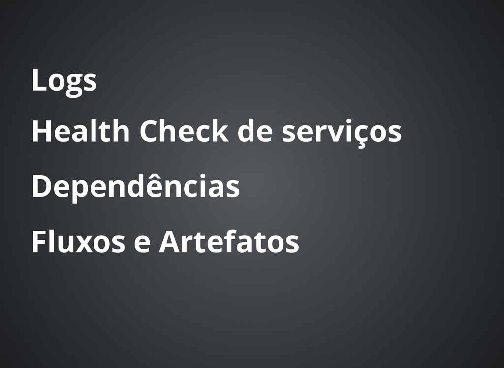 Logs Logs Health Check de serviços Health Check...