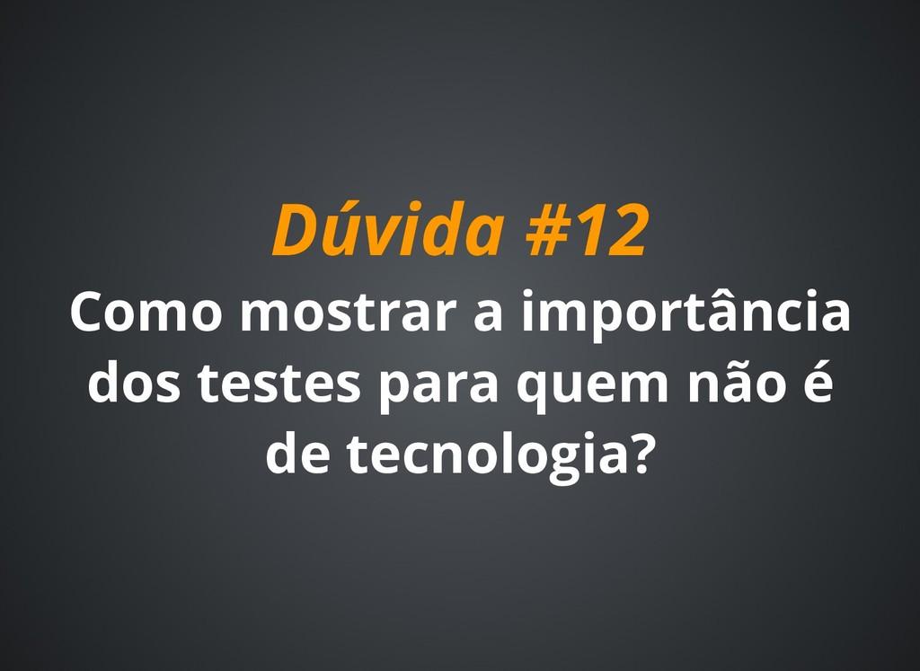 Dúvida #12 Dúvida #12 Como mostrar a importânci...