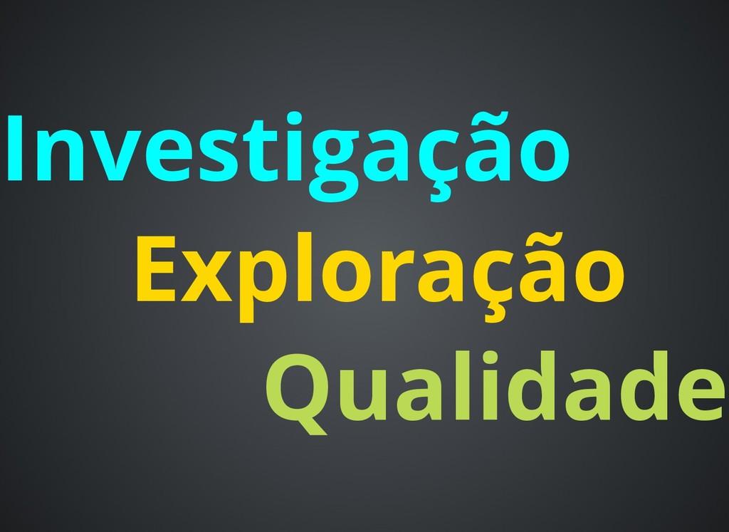 Investigação Qualidade Exploração