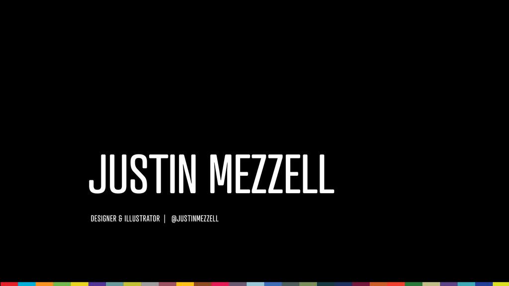 JUSTIN MEZZELL DESIGNER & ILLUSTRATOR   @JUSTIN...