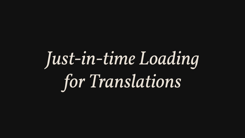 Just-in-time Loading for Translations