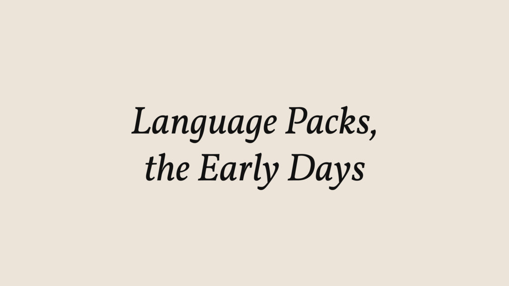 Language Packs, the Early Days