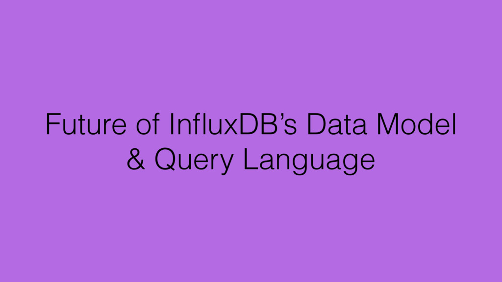 Future of InfluxDB's Data Model & Query Language