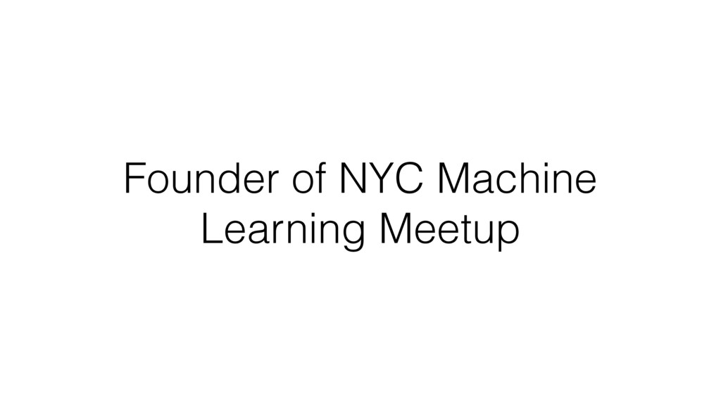 Founder of NYC Machine Learning Meetup