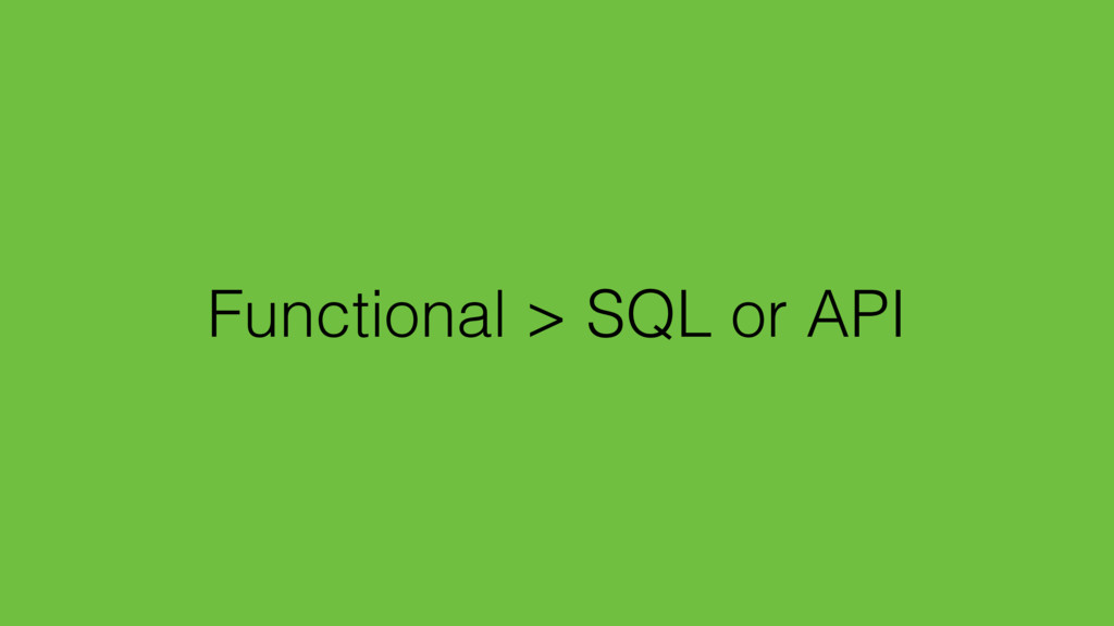Functional > SQL or API