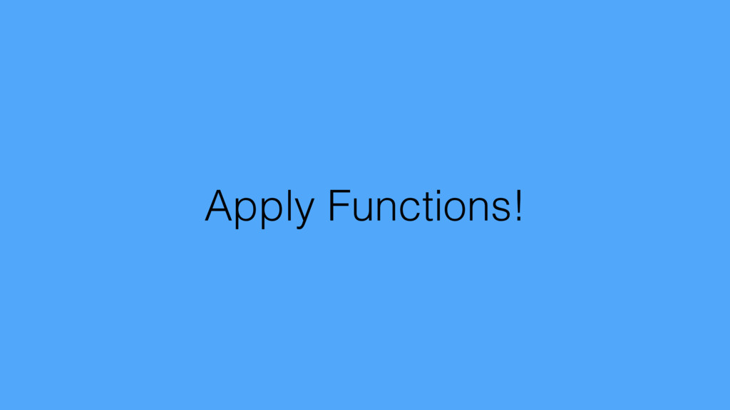 Apply Functions!