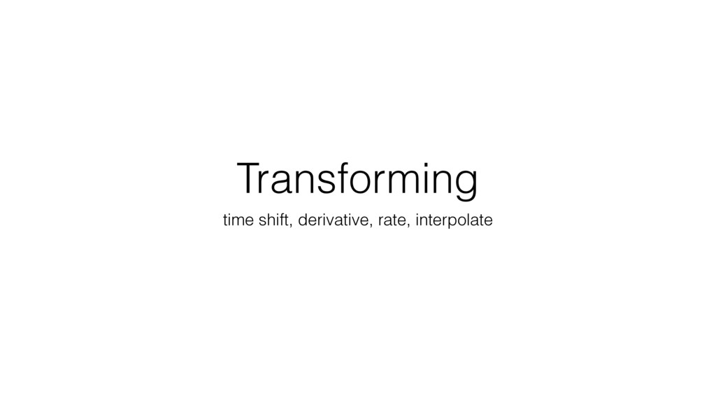 Transforming time shift, derivative, rate, inte...