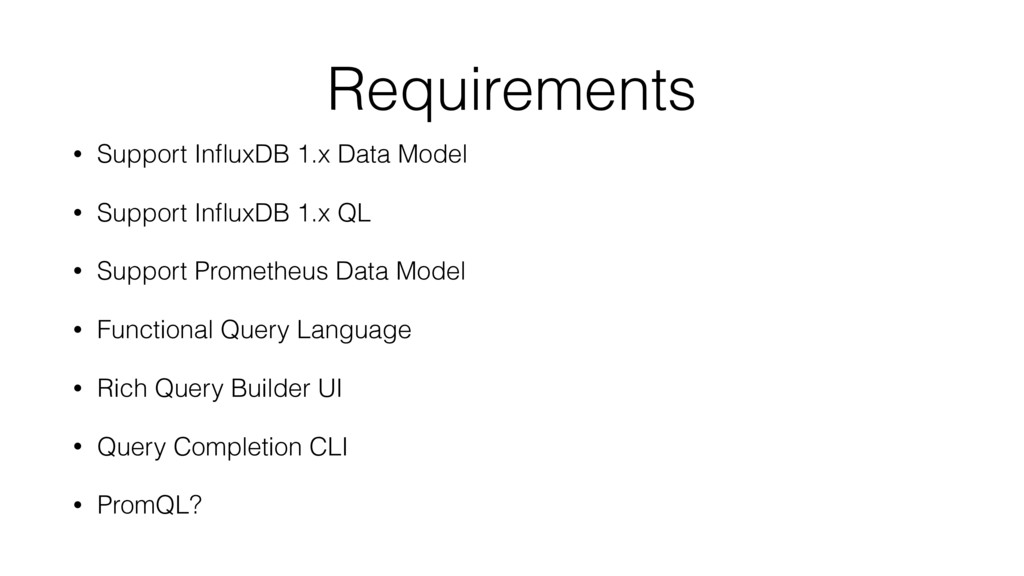 Requirements • Support InfluxDB 1.x Data Model •...