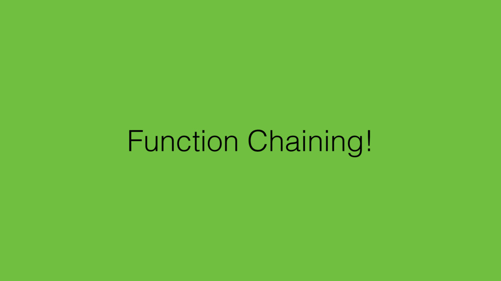 Function Chaining!