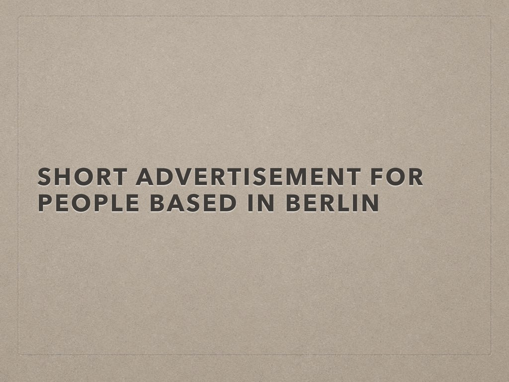 SHORT ADVERTISEMENT FOR PEOPLE BASED IN BERLIN