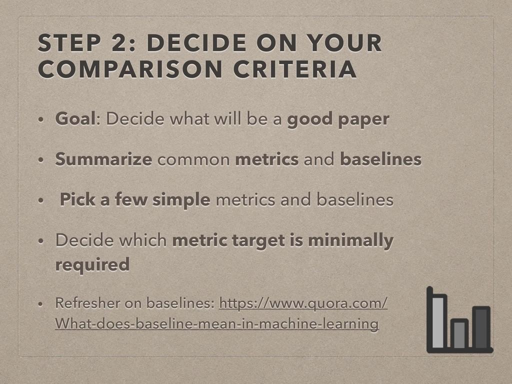 STEP 2: DECIDE ON YOUR COMPARISON CRITERIA • Go...