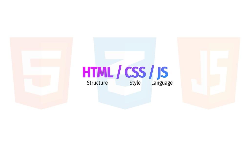 HTML / CSS / JS Structure Style Language