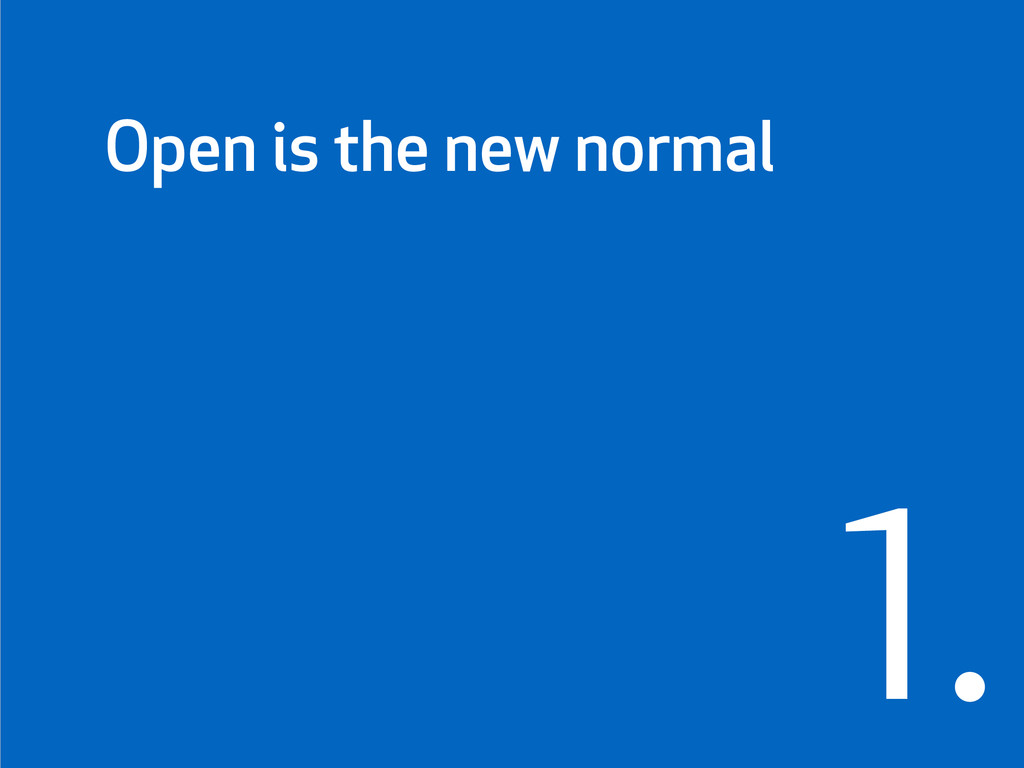 1. Open is the new normal