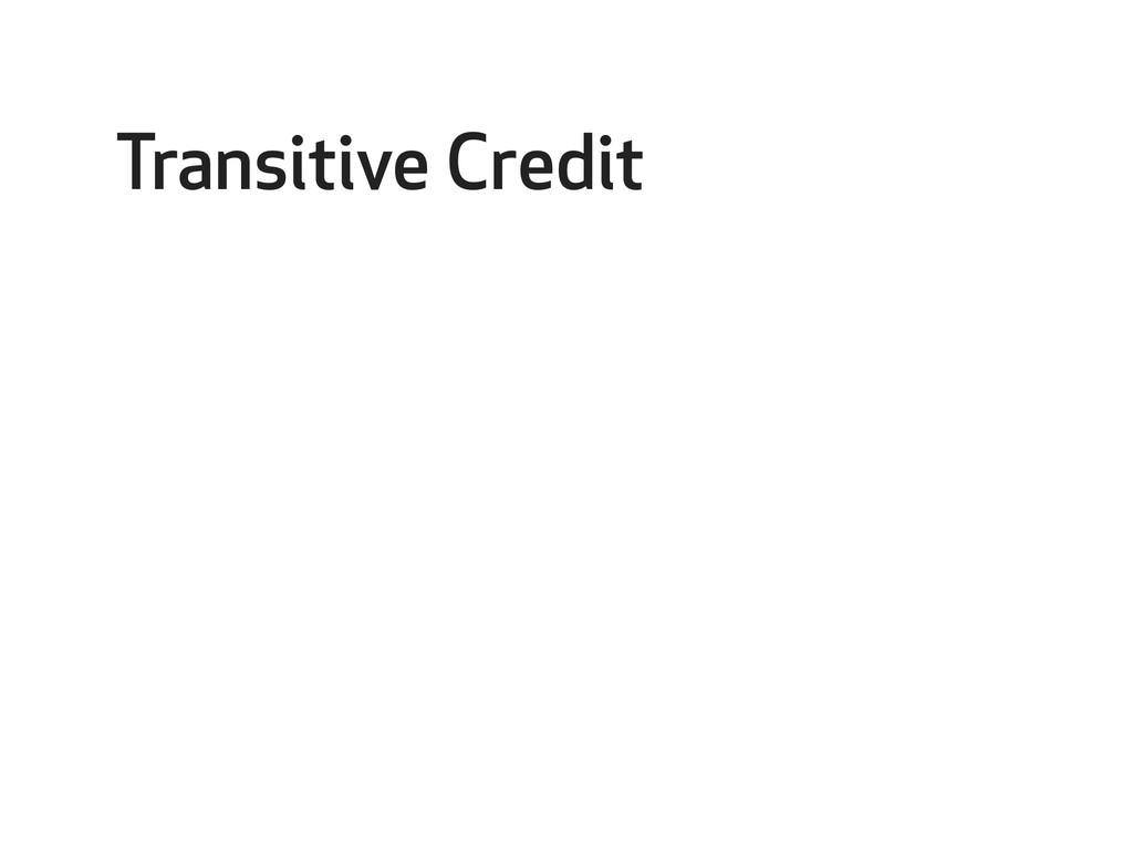 Transitive Credit