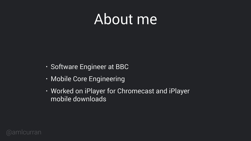 @amlcurran About me • Software Engineer at BBC ...