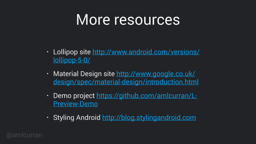 @amlcurran More resources • Lollipop site http:...