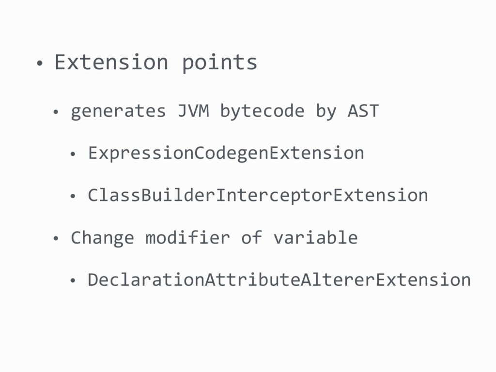 • Extension points • generates JVM bytecode by ...
