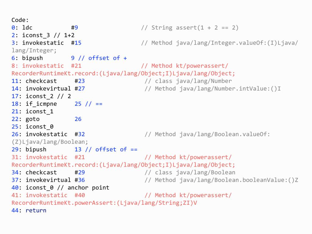 Code: 0: ldc #9 // String assert(1 + 2 == 2) 2:...