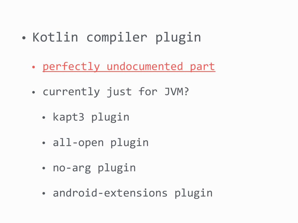 • Kotlin compiler plugin • perfectly undocument...