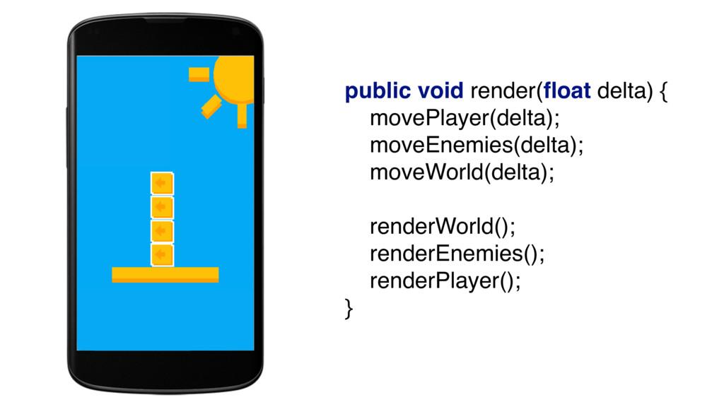 public void render(float delta) { movePlayer(de...