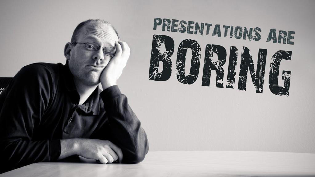 presentationS ARE BORING