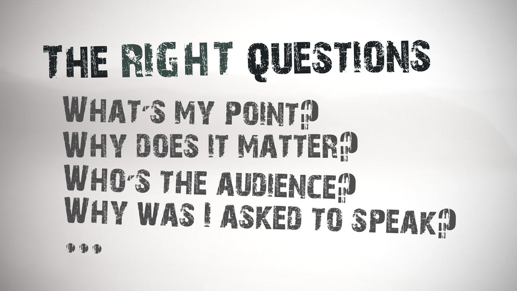 The RIGHT questions What's my point? Why does i...