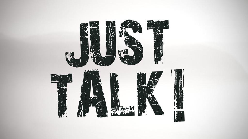 JUST TALK!
