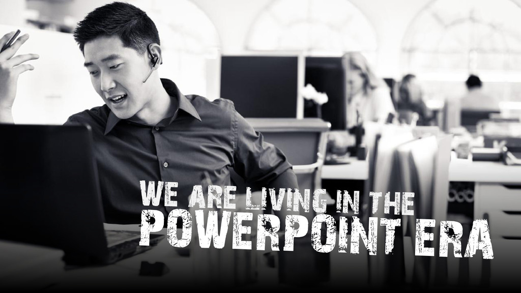 POWERPOINT ERA WE are living in the