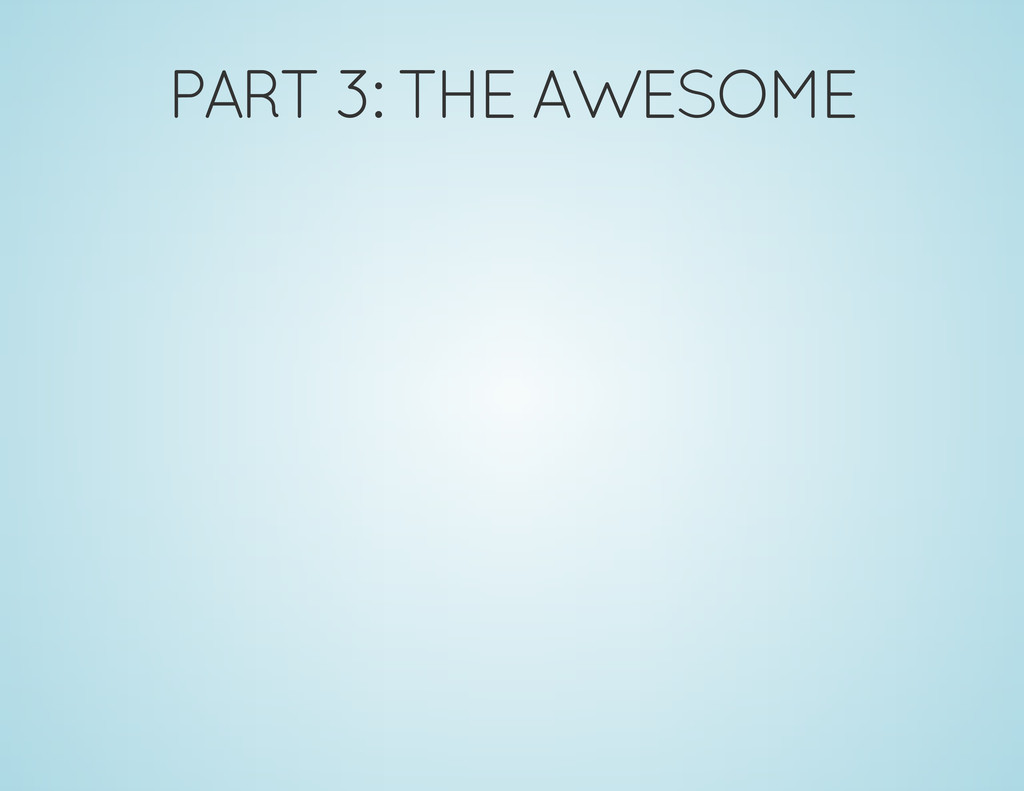 PART 3: THE AWESOME