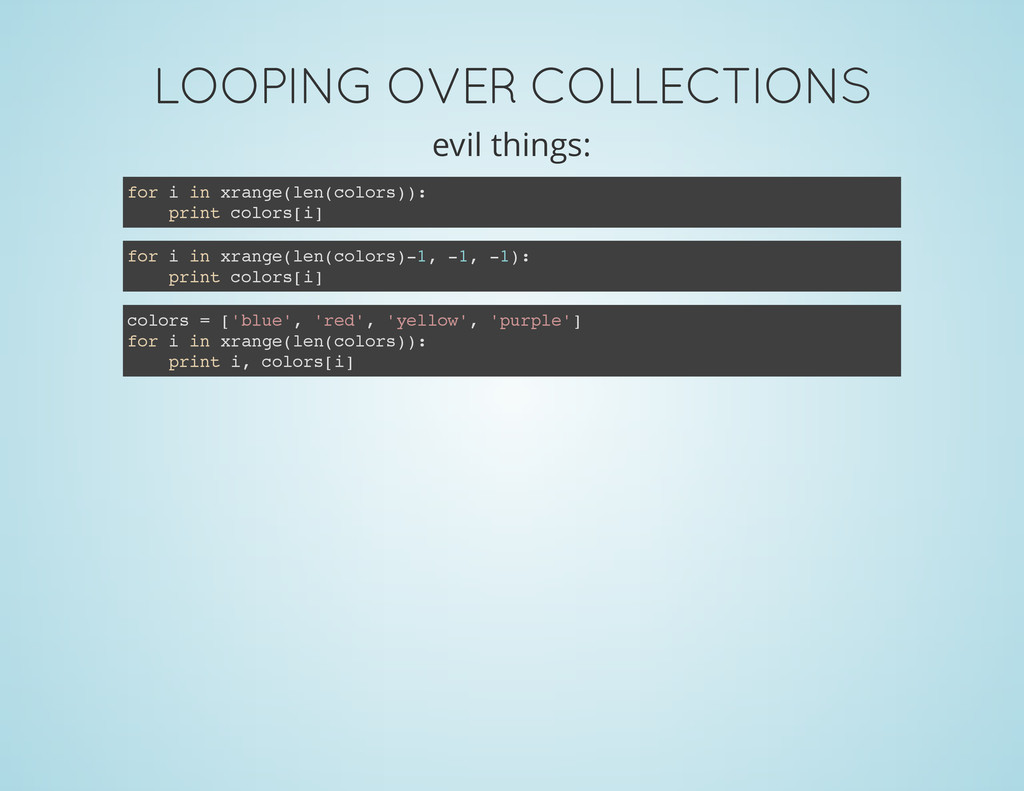 LOOPING OVER COLLECTIONS evil things: f o r i i...