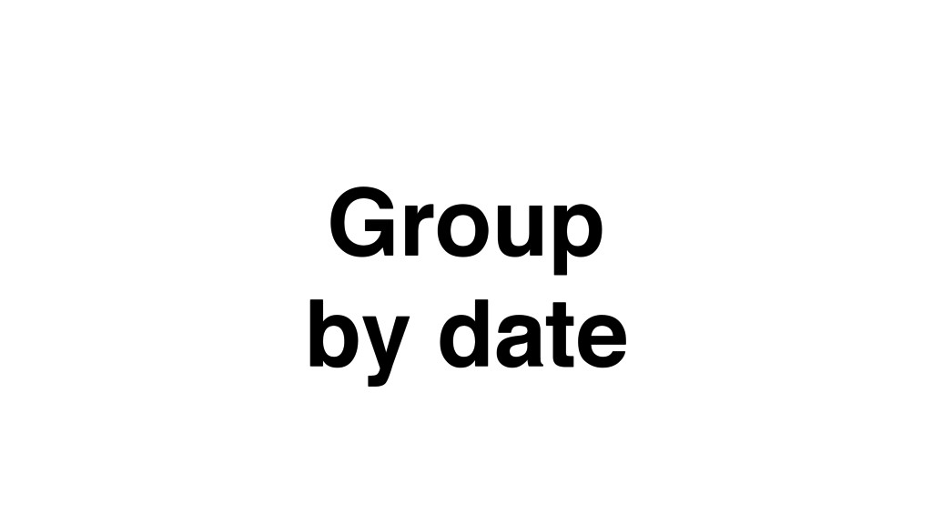 Group! by date
