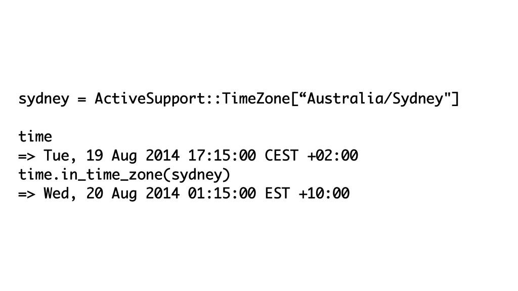 "sydney = ActiveSupport::TimeZone[""Australia/Syd..."