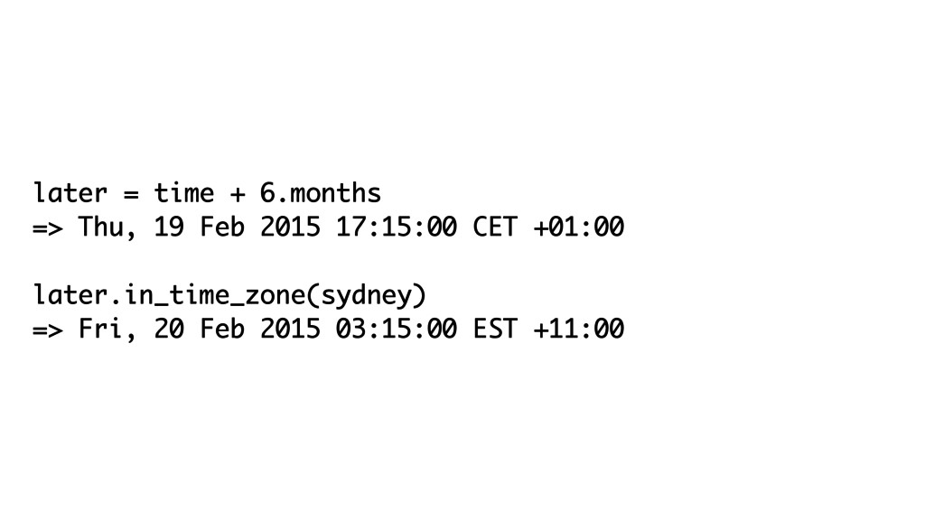 later = time + 6.months => Thu, 19 Feb 2015 17:...