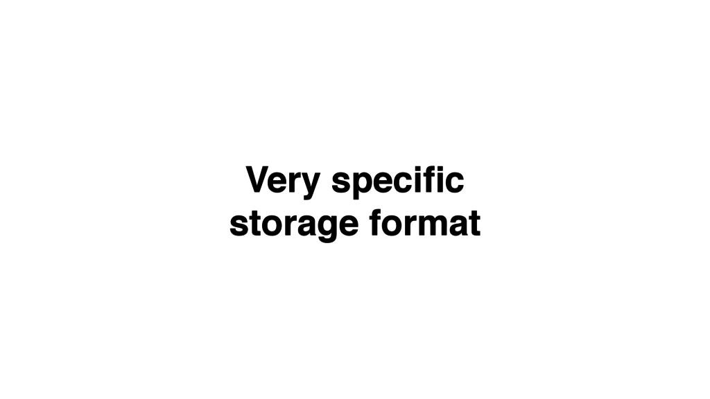 Very specific! storage format