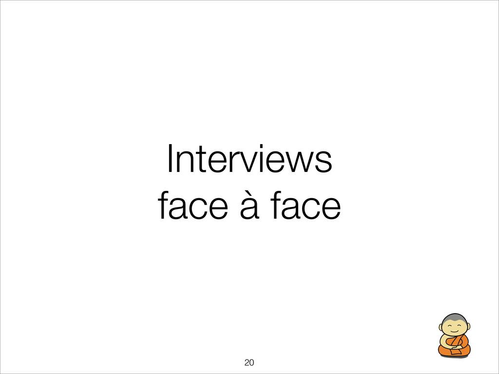 Interviews face à face !20