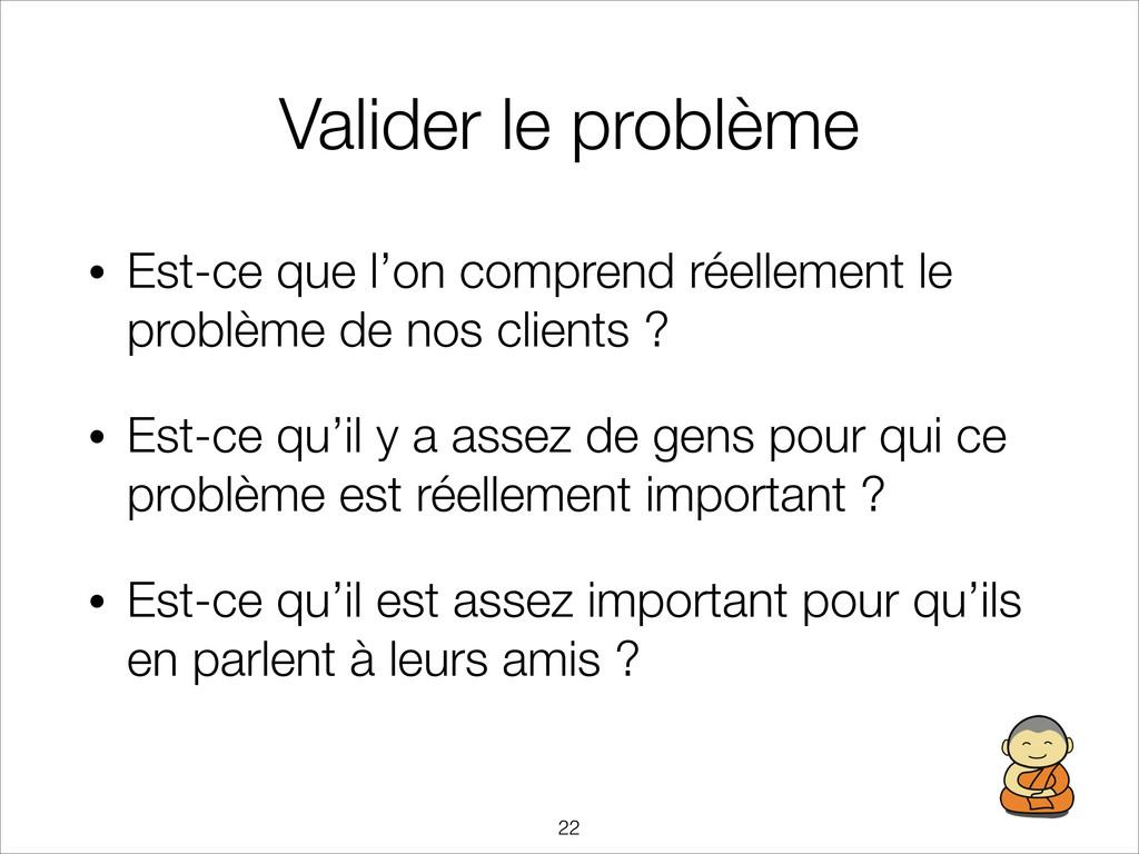 Valider le problème • Est-ce que l'on comprend ...