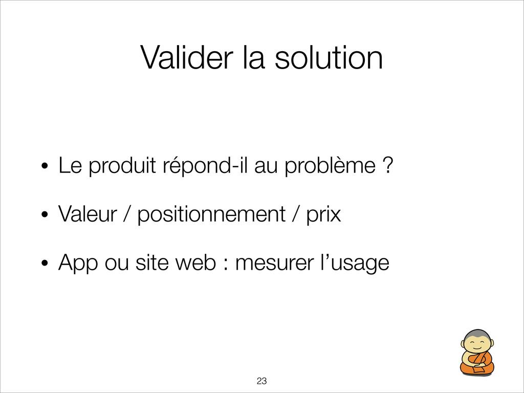 Valider la solution • Le produit répond-il au p...