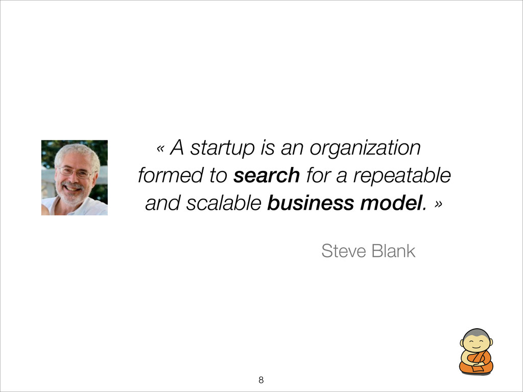 !8 « A startup is an organization formed to se...