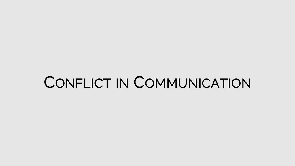 CONFLICT IN COMMUNICATION