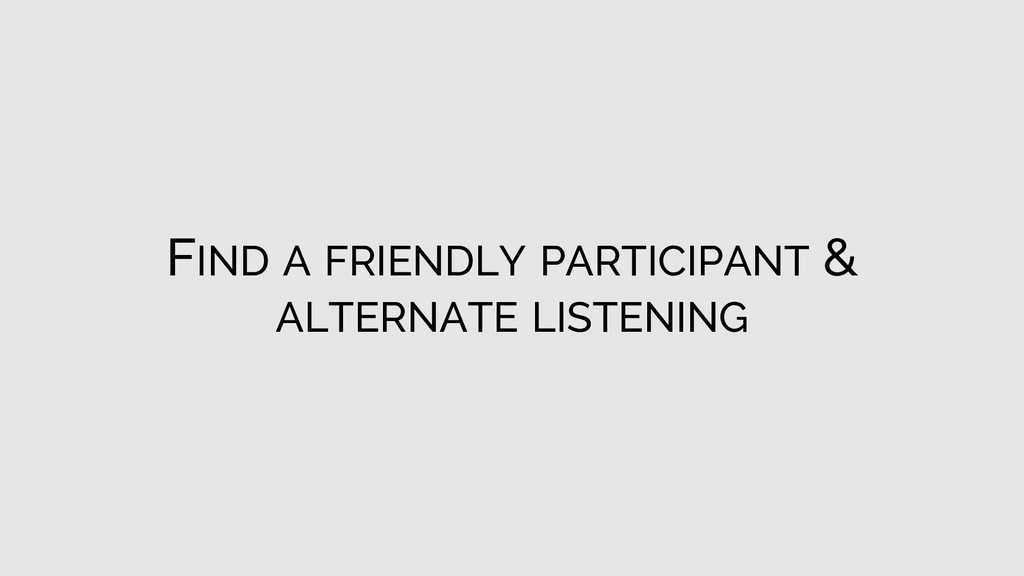 FIND A FRIENDLY PARTICIPANT & ALTERNATE LISTENI...