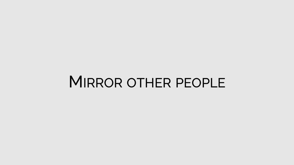 MIRROR OTHER PEOPLE