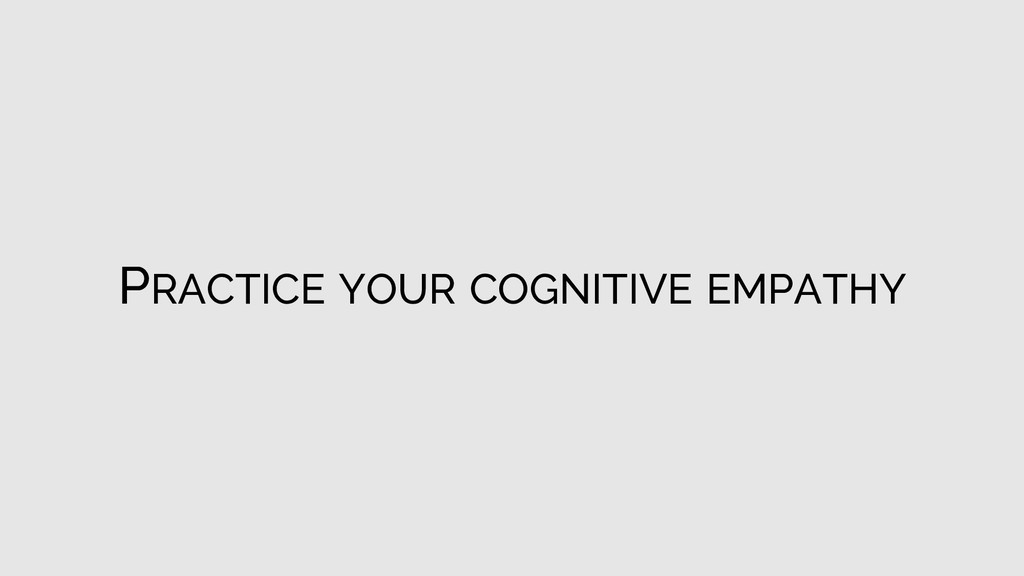 PRACTICE YOUR COGNITIVE EMPATHY