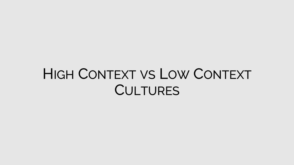 HIGH CONTEXT VS LOW CONTEXT CULTURES
