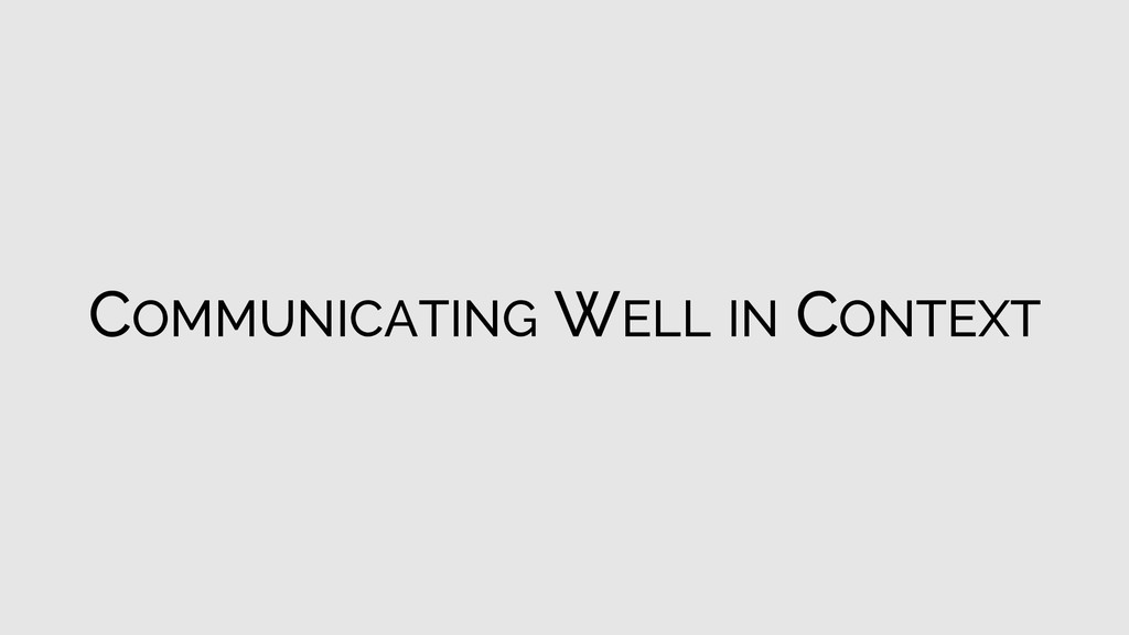 COMMUNICATING WELL IN CONTEXT
