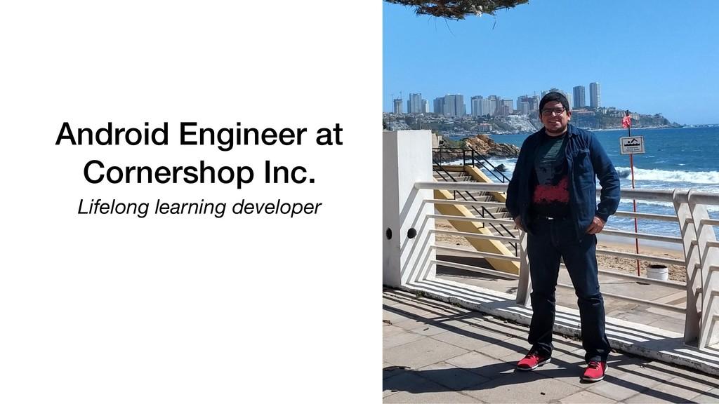 Android Engineer at Cornershop Inc. Lifelong le...