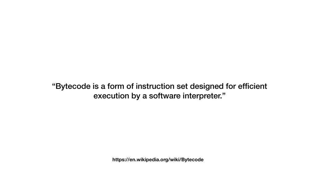 "https://en.wikipedia.org/wiki/Bytecode ""Bytecod..."