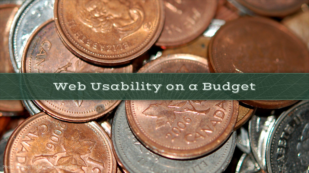 Web Usability on a Budget Photo Source: flickr u...