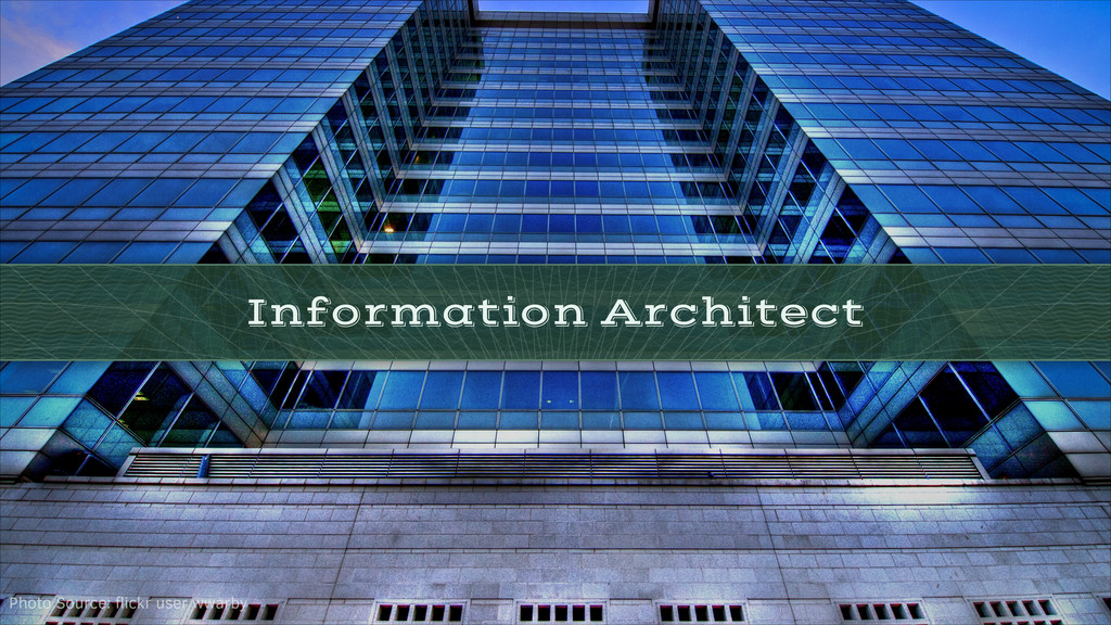 Information Architect Photo Source: flickr user ...